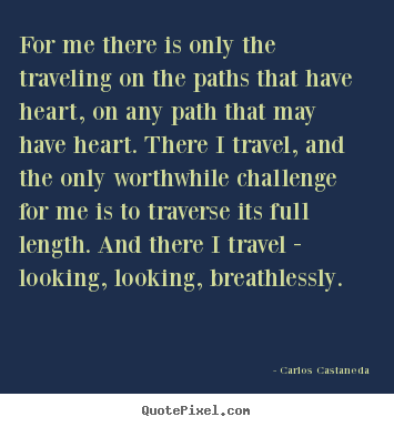 Quote about inspirational - For me there is only the traveling on the paths that have..