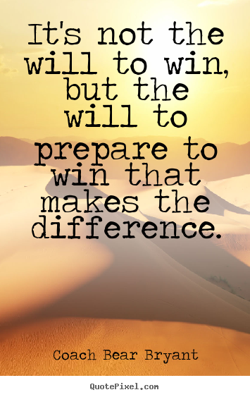 Quotes about inspirational - It's not the will to win, but the will to prepare..