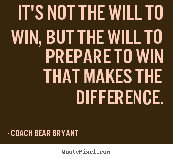 Customize image quotes about inspirational - It's not the will to win, but the will to prepare to win that makes..