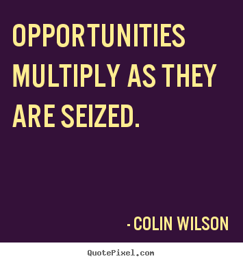 Create poster quotes about inspirational - Opportunities multiply as they are seized.