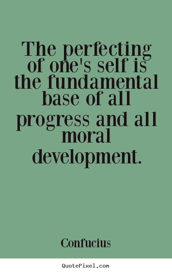 Create graphic image quotes about inspirational - The perfecting of one's self is the fundamental..