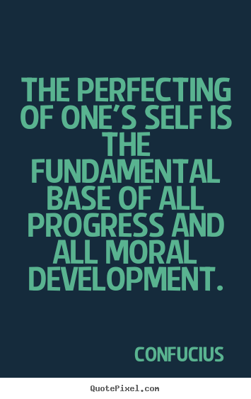 Quotes about inspirational - The perfecting of one's self is the fundamental..