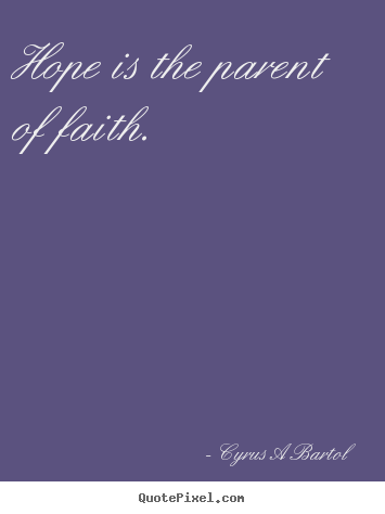 Create your own photo quotes about inspirational - Hope is the parent of faith.