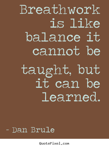 Inspirational quote - Breathwork is like balance it cannot be taught,..