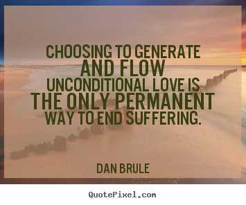 Inspirational quote - Choosing to generate and flow unconditional love..