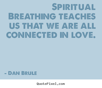 Dan Brule picture quotes - Spiritual breathing teaches us that we are all connected.. - Inspirational quotes