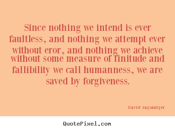 Quotes about inspirational - Since nothing we intend is ever faultless, and nothing..