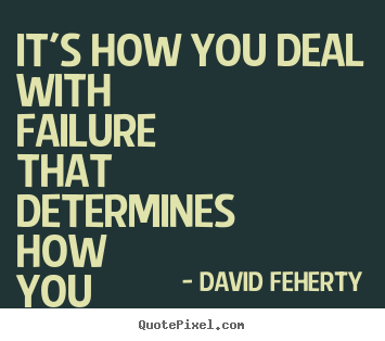 Inspirational quotes - It's how you deal with failure that determines how you achieve success.