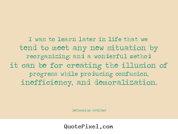 Make personalized image sayings about inspirational - I was to learn later in life that we tend to meet any new situation..