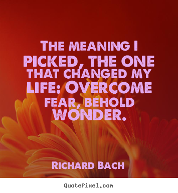 Inspirational quote - The meaning i picked, the one that changed my life: overcome..
