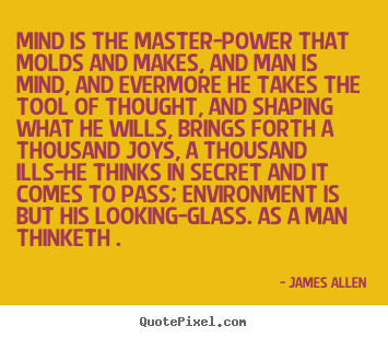 Inspirational quotes - Mind is the master-power that molds and makes,..