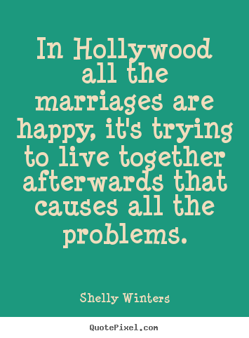 Inspirational quotes - In hollywood all the marriages are happy,..