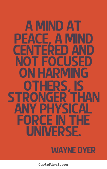 Inspirational quotes - A mind at peace, a mind centered and not focused on harming others,..
