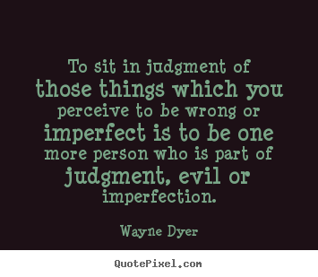Quotes about inspirational - To sit in judgment of those things which you perceive..