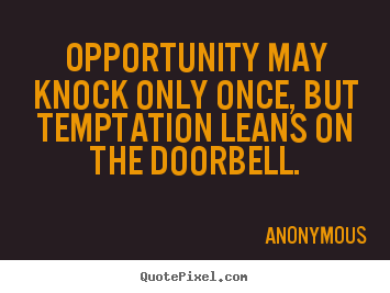 Inspirational quote - Opportunity may knock only once, but temptation..