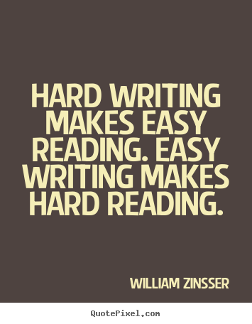 Inspirational quote - Hard writing makes easy reading  easy