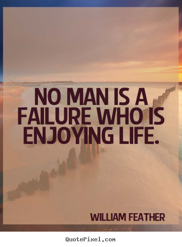 Quotes about inspirational - No man is a failure who is enjoying life.