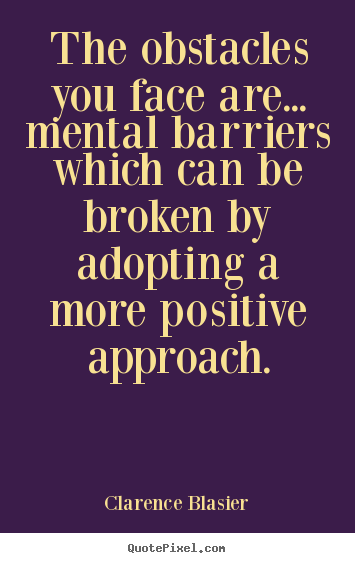 Quotes about inspirational - The obstacles you face are... mental barriers which can be broken..