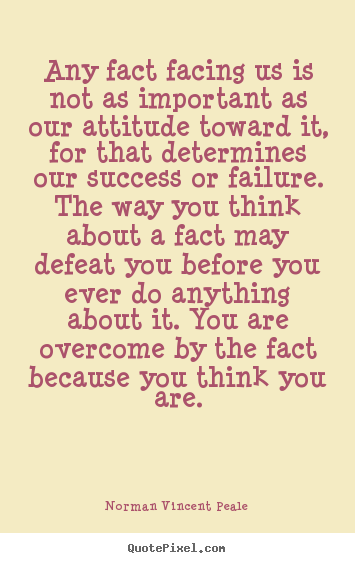 Inspirational quotes - Any fact facing us is not as important as our attitude toward it, for..