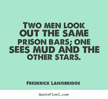 Frederick Langbridge picture quotes - Two men look out the same prison bars; one.. - Inspirational quotes