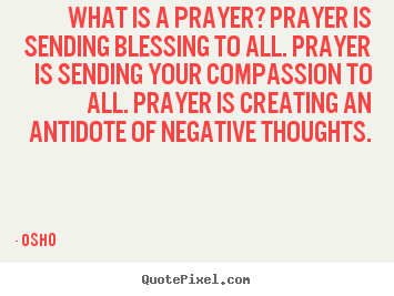 Inspirational quote - What is a prayer? prayer is sending blessing to all. prayer..