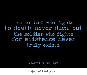 Design picture quotes about inspirational - The soldier who fights to death never dies, but the soldier who fights..