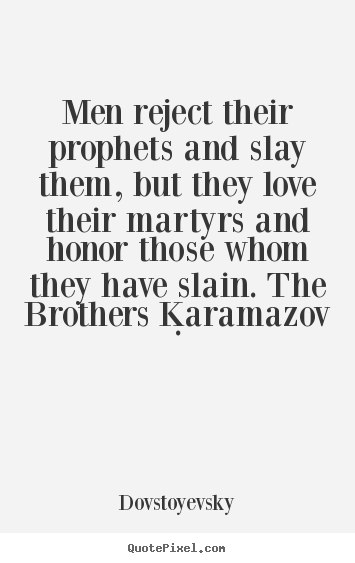 Dovstoyevsky poster quote - Men reject their prophets and slay them, but they love.. - Inspirational quotes
