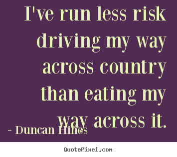 Design picture quotes about inspirational - I've run less risk driving my way across country..
