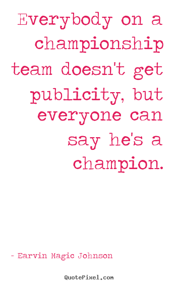 Design custom pictures sayings about inspirational - Everybody on a championship team doesn't get..