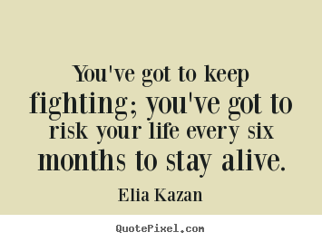 Quote about inspirational - You've got to keep fighting; you've got to risk..