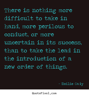 There is nothing more difficult to take in hand,.. Emilie Cady popular inspirational quote