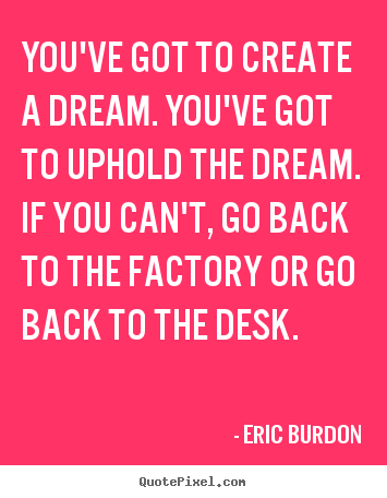 Inspirational quote - You've got to create a dream. you've got to uphold the..
