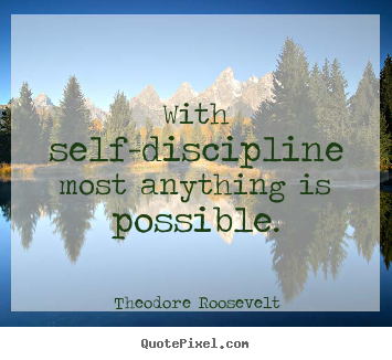 Make custom image quotes about inspirational - With self-discipline most anything is possible.