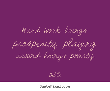 Hard work brings prosperity; playing around brings.. Bible  inspirational quotes