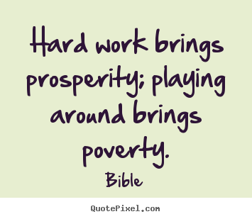 Inspirational quotes - Hard work brings prosperity; playing around brings poverty.