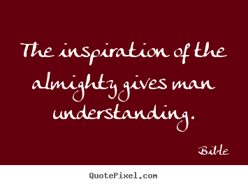 Bible picture quote - The inspiration of the almighty gives man understanding. - Inspirational sayings