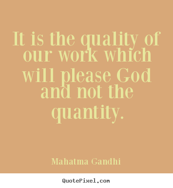 Inspirational quote - It is the quality of our work which will please god and not the quantity.