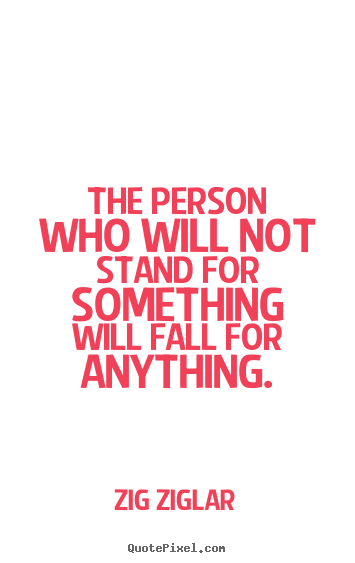 Design custom picture quotes about inspirational - The person who will not stand for something..