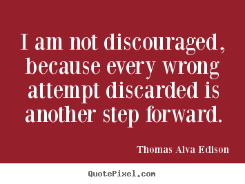 Quotes about inspirational - I am not discouraged, because every wrong attempt discarded..