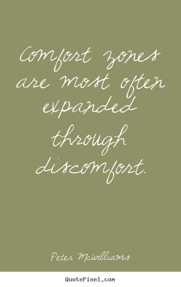 Make picture quotes about inspirational - Comfort zones are most often expanded through discomfort.
