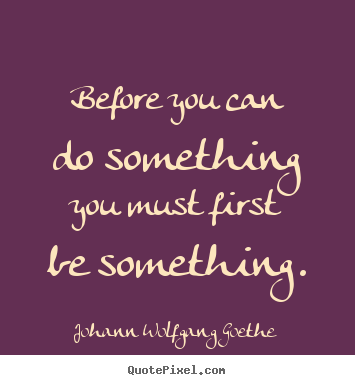 Inspirational quotes - Before you can do something you must first..