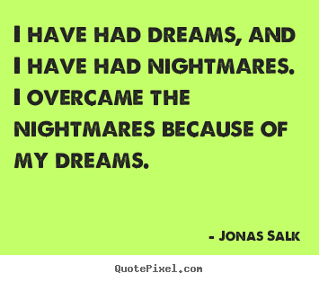 How to make picture quotes about inspirational - I have had dreams, and i have had nightmares. i overcame..