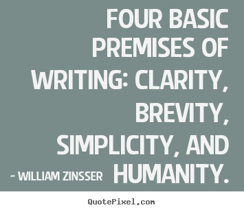 Create custom picture quotes about inspirational - Four basic premises of writing: clarity, brevity,..