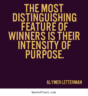 Alymer Letterman picture quotes - The most distinguishing feature of winners is their intensity.. - Inspirational quotes
