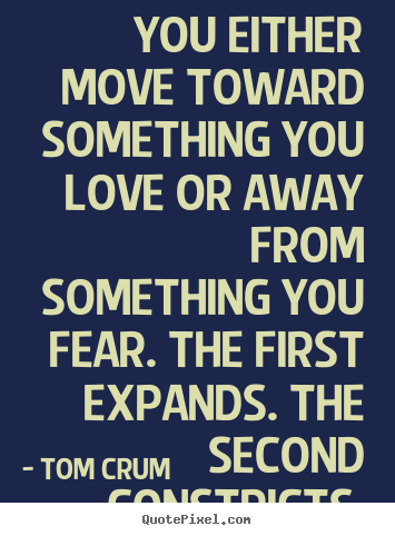 Quotes About Moving Away You Either Move Toward Something You Love Or Away From Something