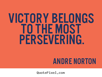Customize image quotes about inspirational - Victory belongs to the most persevering.