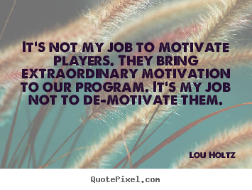 Inspirational quote - It's not my job to motivate players. they..