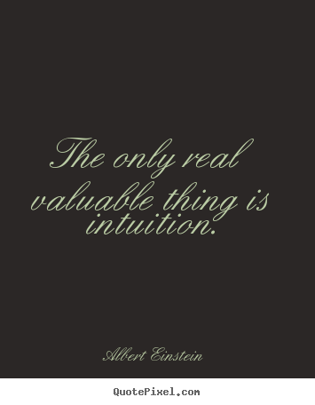 Albert Einstein picture sayings - The only real valuable thing is intuition. - Inspirational sayings