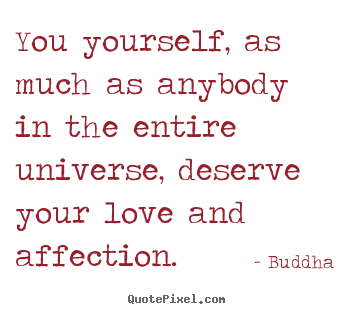 Inspirational quotes - You yourself, as much as anybody in the entire universe, deserve your..