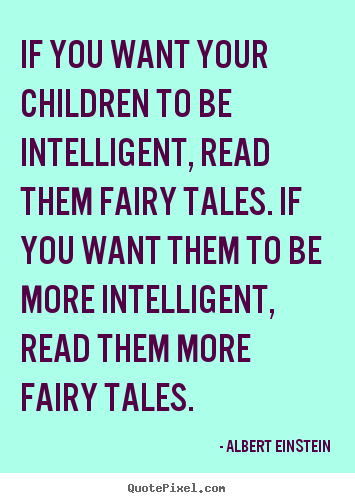 Inspirational quotes - If you want your children to be intelligent, read..